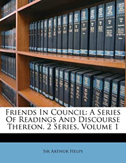 Friends in Council: A Series of Readings and Discourse Thereon. 2 Series, Volume 1