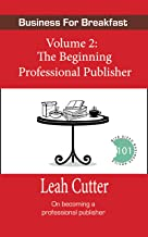 The Beginning Professional Publisher (Business for Breakfast Book 2)