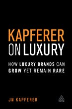 Kapferer on Luxury: How Luxury Brands Can Grow Yet Remain Rare (English Edition)