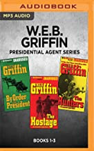 W.E.B. Griffin Presidential Agent Series: Books 1-3: By Order of the President, The Hostage, The Hunters