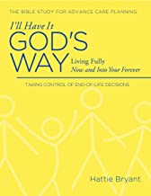I'll Have It God's Way: Living Fully Now and into Your Forever