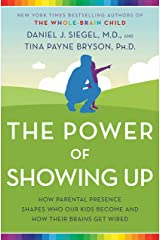 The Power of Showing Up: How Parental Presence Shapes Who Our Kids Become and How Their Brains Get Wired Kindle Edition