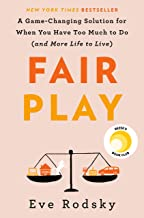 Fair Play: A Game-Changing Solution for When You Have Too Much to Do (and More Life to Live) PDF