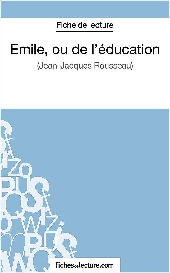 めんどり後世ぼんやりしたEmile, ou de l'éducation de Jean-Jacques Rousseau (Fiche de lecture): Analyse complète de l'oeuvre (French Edition)