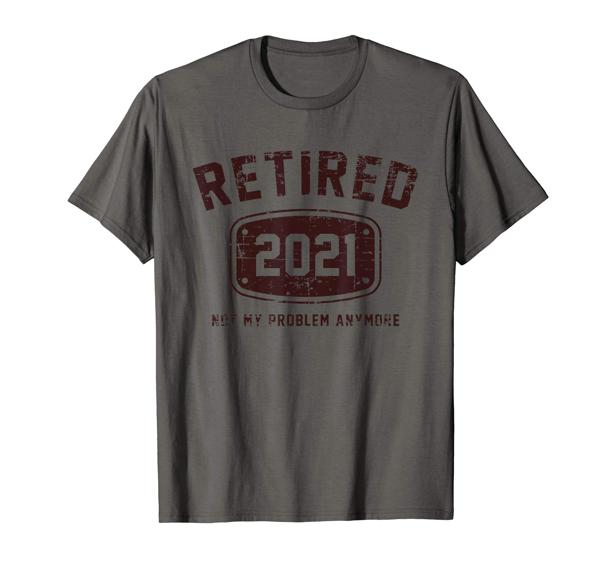 Retired 2021 Not My Problem Anymore - Vintage Gift T-Shirt