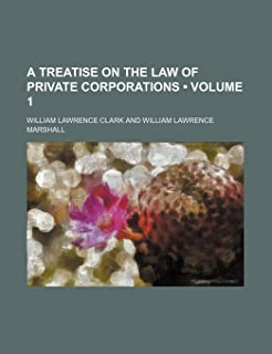 A Treatise on the Law of Private Corporations (Volume 1)