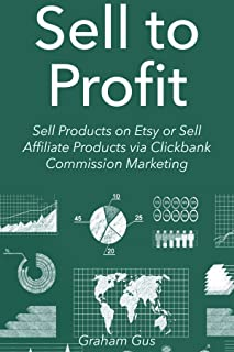 Sell to Profit (2016): Sell Products on Etsy or Sell Affiliate Products via Clickbank Commission Marketing (2 Book Bundle)