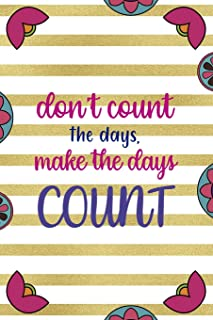 Dont Count The Days Make The Days Count: Day Of The Death Notebook Journal Composition Blank Lined Diary Notepad 120 Pag...