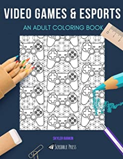 VIDEO GAMES & ESPORTS: AN ADULT COLORING BOOK: An Awesome Coloring Book For Adults