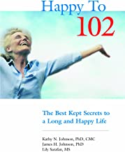 Happy to 102: The Best Kept Secrets to a Long and Happy Life