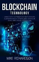 Blockchain Technology: Learn Step by Step Smart Contracts, Monero, Blockchain Wallet, Bitcoin, Zcash, Ethereum, Ripple, Dash, Mining, Litecoin, IOTA