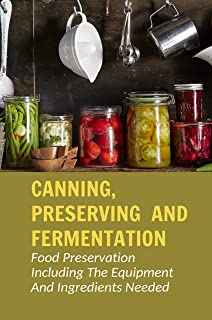 Canning, Preserving And Fermentation: Food Preservation Including The Equipment And Ingredients Needed: Brine For Fermenti...