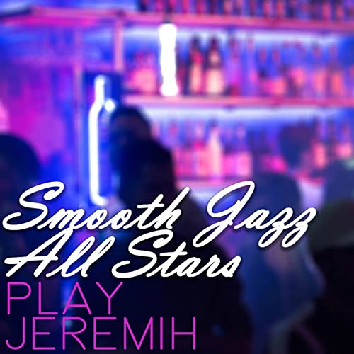 Smooth Jazz All Stars Play Jeremih