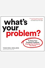 What's Your Problem?: To Solve Your Toughest Problems, Change the Problems You Solve Kindle Edition