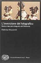 Scaricare Libri L'invenzione del fotografico. Storia e idee della fotografia dell'Ottocento PDF