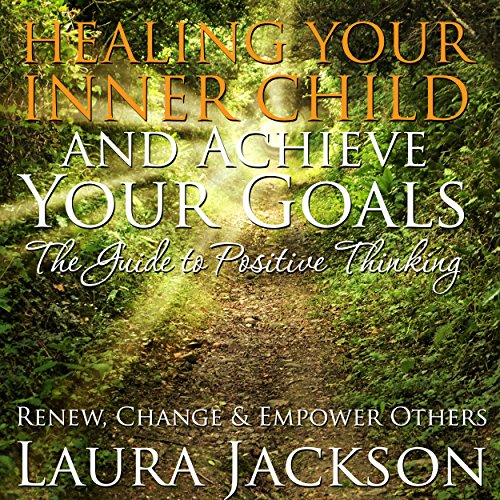 Healing Your Inner Child and Achieve Your Goals audiobook cover art