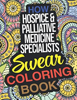 How Hospice and Palliative Medicine Specialists Swear Coloring Book: A Funny Hospice and Palliative Medicine Specialist Do...