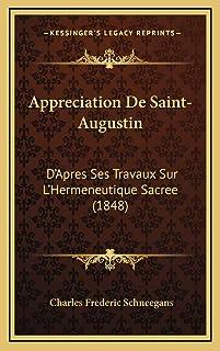 Appreciation De Saint-Augustin: D'Apres Ses Travaux Sur L'Hermeneutique Sacree (1848)