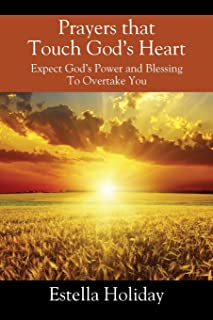 Prayers That Touch God's Heart: Expect God's Power and Blessing To Overtake You