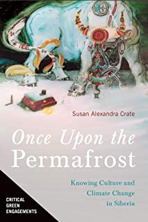 Once Upon the Permafrost: Knowing Culture and Climate Change in Siberia