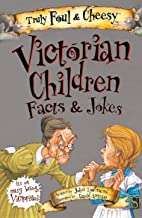 Truly Foul & Cheesy Victorian Children Facts & Jokes (Truly Foul & Cheesy Facts & Jokes)