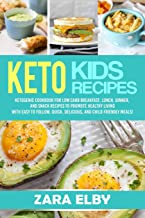 Keto Kids: Ketogenic Cookbook For Low Carb Breakfast, Lunch, Dinner, And Snack Recipes To Promote Healthy Living With Easy...
