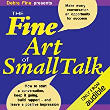 The Fine Art of Small Talk: How to Start a Conversation, Keep It Going, Build Networking Skills - and Leave a Positive Imp...