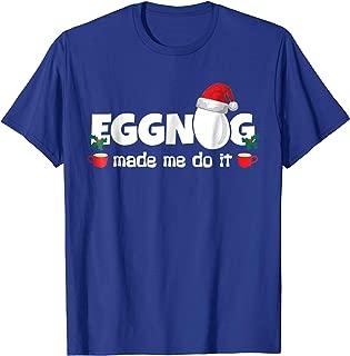 Eggnog Made Me Do It T-Shirt, Egg Milk Punch Christmas Shirt