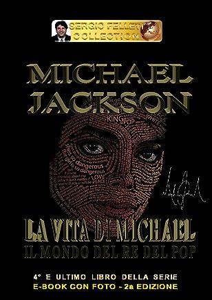 MICHAEL JACKSON - LA VITA DI MICHAEL (Seconda Edizione): Il mondo del Re del Pop