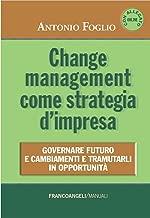 Change management come strategia d'impresa. Governare futuro e cambiamenti e tramutarli in opportunità (Manuali Vol. 213) (Italian Edition)