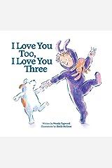 I Love You Too, I Love You Three Hardcover