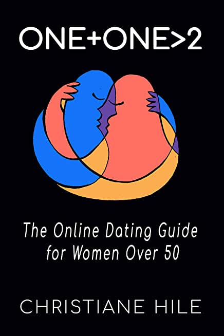One + One >2: The Online Dating Guide for Women Over 50 (English Edition)