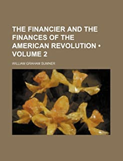The Financier and the Finances of the American Revolution (Volume 2)