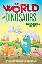The World of Dinosaurs: Bedtime Stories for Kids: Short Funny Fantasy Stories for Children and Toddlers to Help them Fall ...