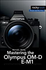 Mastering the Olympus OM-D E-M1 (The Mastering Camera Guide Series) Kindle Edition