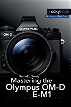 Mastering the Olympus OM-D E-M1 (The Mastering Camera Guide Series)