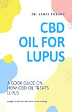 CBD OIL FOR LUPUS: A book guide on how cbd oil treats lupus (English Edition)