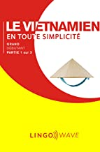 Le vietnamien en toute simplicité - Grand débutant - Partie 1 sur 3 (French Edition)