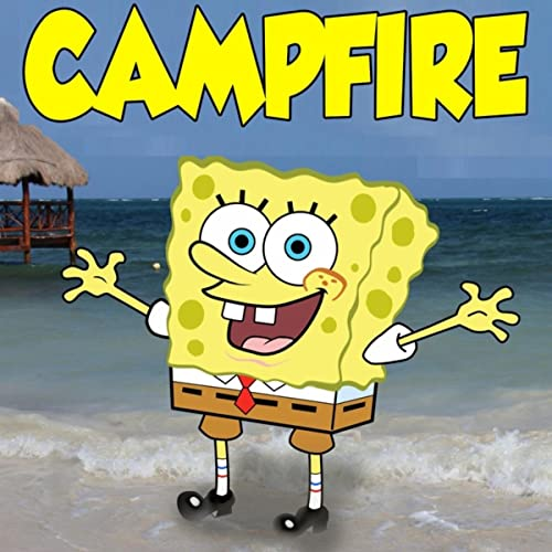 The CampFire Song Trap Remix (From Spongebob Squarepants) by