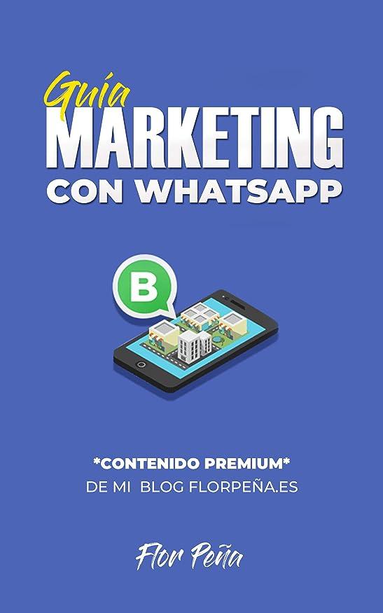暴行ブラウズ呪われたMarketing con Whatsapp ?Vender por WhatsApp con cabeza! que para puro pelo no la tenemos ??: Estrategia de Marketing Indirecto con WhatsApp [Contenido ... de mi Blog: Florpe?a.es] (Spanish Edition)