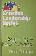 Beginning a New Pastorate (Creative Leadership Series)