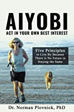 AIYOBI-Act In Your Own Best Interest: Five Principles to Live By Because There is No Future in Staying the Same
