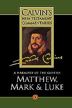 A Harmony of the Gospels: Matthew, Mark and Luke (Calvin's New Testament Commentaries Series, Volume 1)