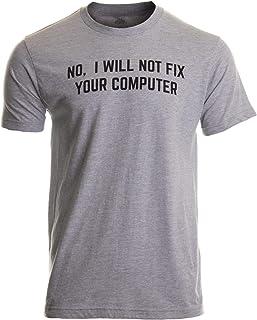 No I Will Not Fix Your Computer | Funny IT Geek Geeky for Men Women Nerd T-Shirt