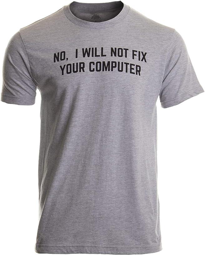 No I Will Not Fix Your Computer   Funny IT Geek Geeky for Men Women Nerd T-Shirt