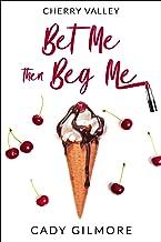 Bet Me Then Beg Me: a flirty, fun, sexy HEA romantic comedy  (Cherry Valley Book 4)