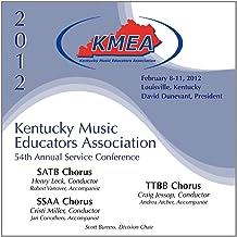 2012 Kentucky Music Educators Association (KMEA): All-State SATB Chorus, All-State SSAA Chorus & All-State TTBB Chorus