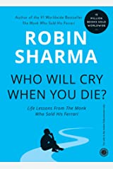 Who Will Cry When You Die?: Life Lessons From The Monk Who Sold His Ferrari Kindle Edition