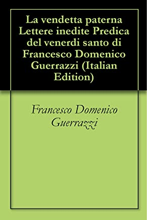 La vendetta paterna Lettere inedite Predica del venerdi santo di Francesco Domenico Guerrazzi
