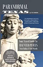 Paranormal Texas: Your Travel Guide to Haunted Places near Dallas & Fort Worth, (2nd Edition)
